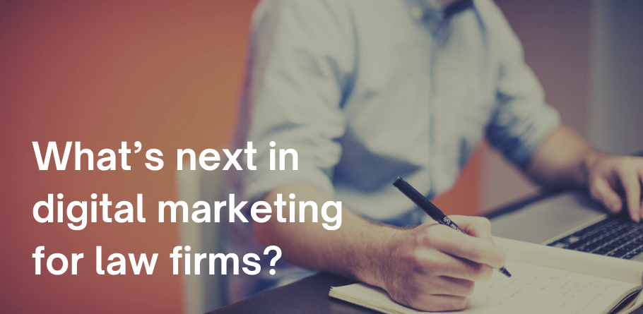 What's next in digital marketing for law firms?