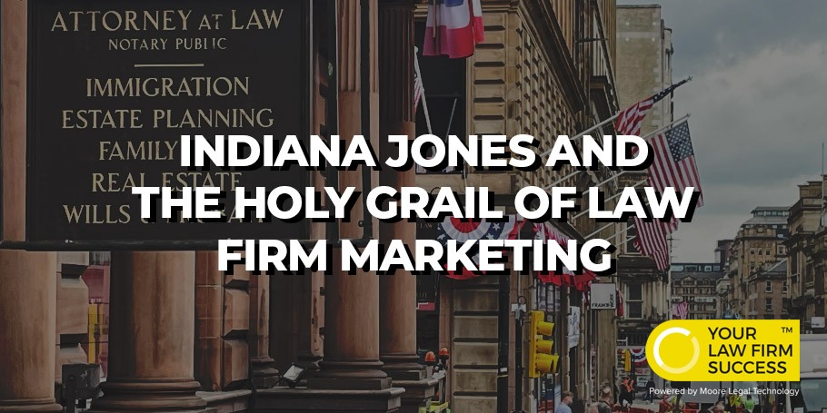 ylfs-indiana-jones-and-the-holy-grail-of-law-firm-marketing-01